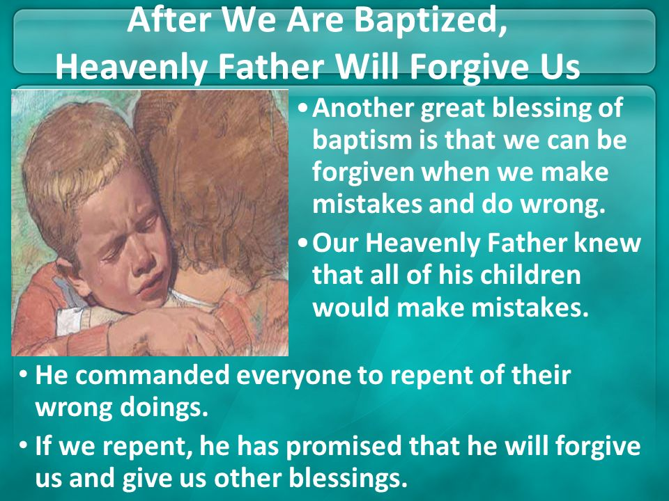 After We Are Baptized, Heavenly Father Will Forgive Us