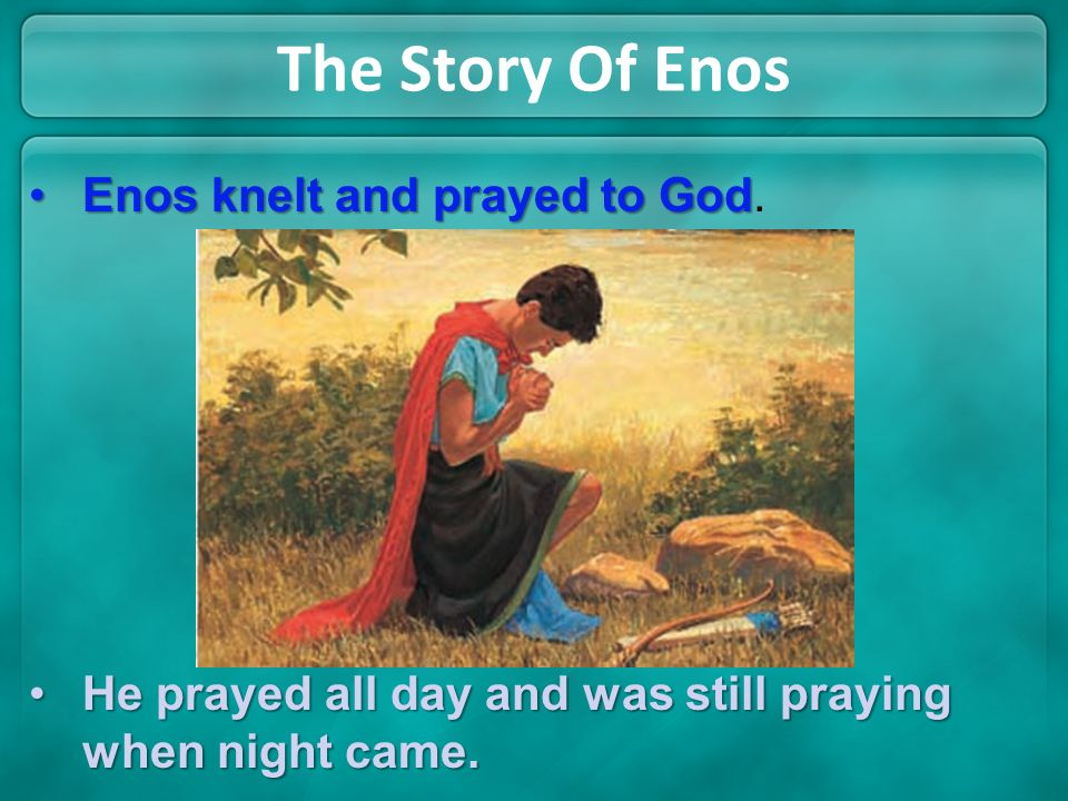 The Story Of Enos Enos knelt and prayed to God.