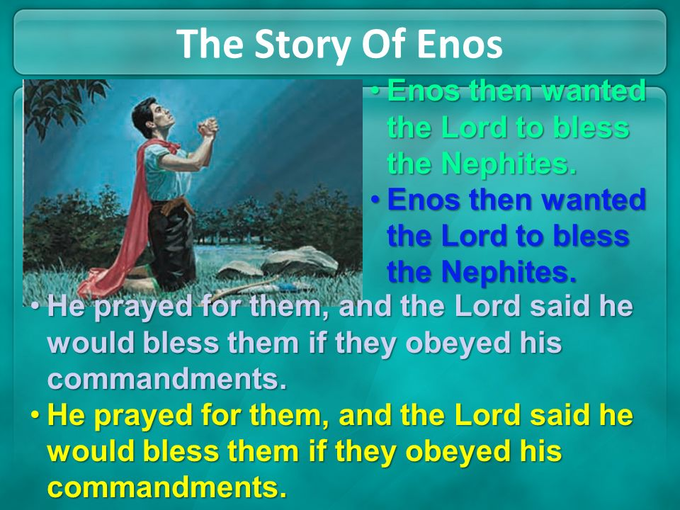 The Story Of Enos Enos then wanted the Lord to bless the Nephites.