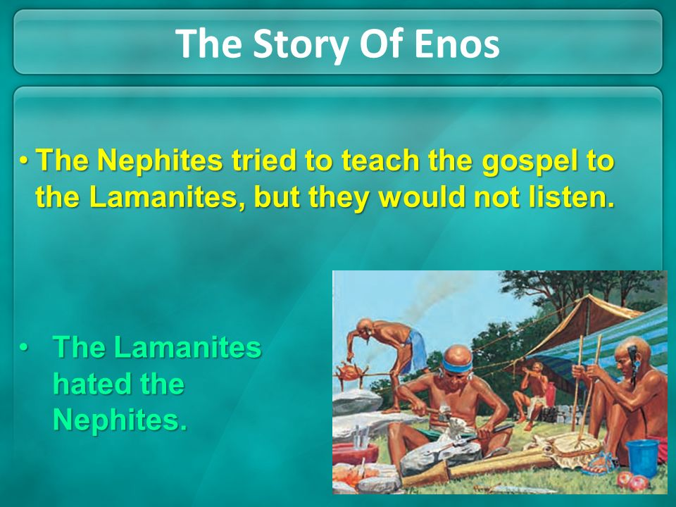 The Story Of Enos The Nephites tried to teach the gospel to the Lamanites, but they would not listen.