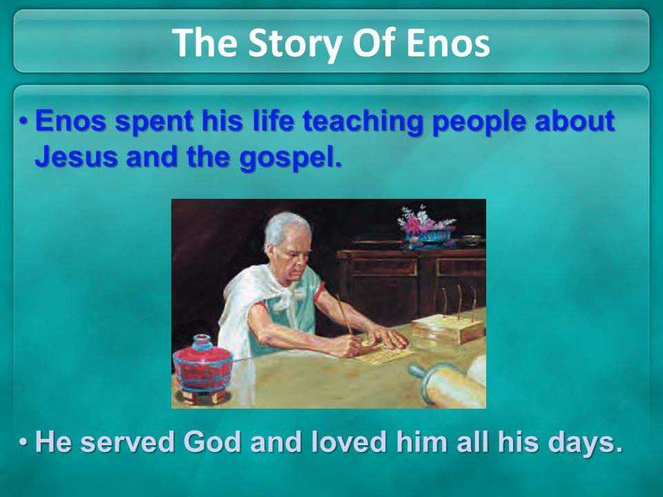 The Story Of Enos Enos spent his life teaching people about Jesus and the gospel.