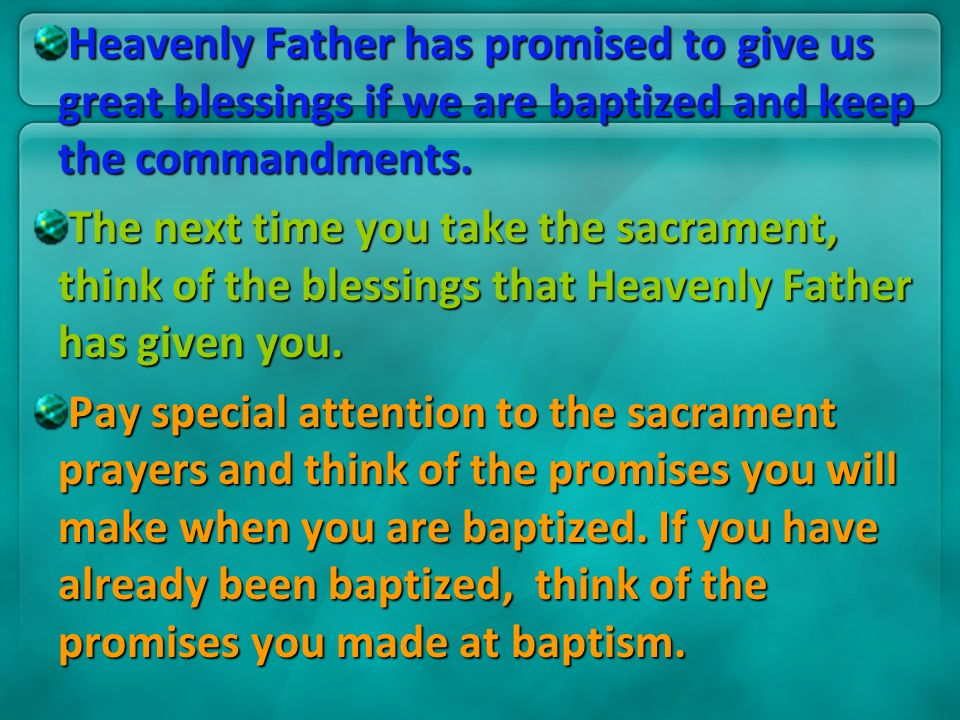 Heavenly Father has promised to give us great blessings if we are baptized and keep the commandments.