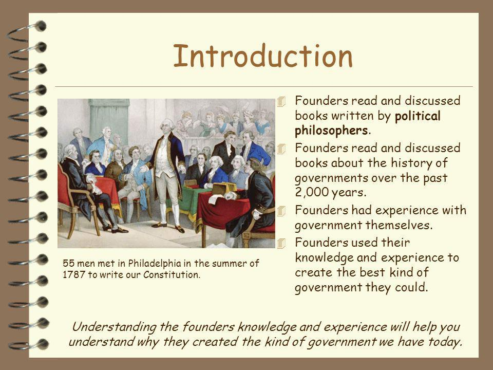 Introduction Founders read and discussed books written by political philosophers.