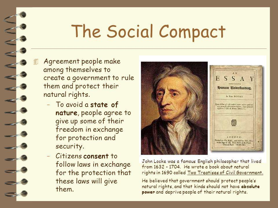 The Social Compact Agreement people make among themselves to create a government to rule them and protect their natural rights.