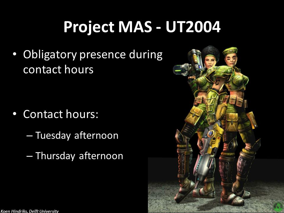 Project MAS - UT2004 Obligatory presence during contact hours