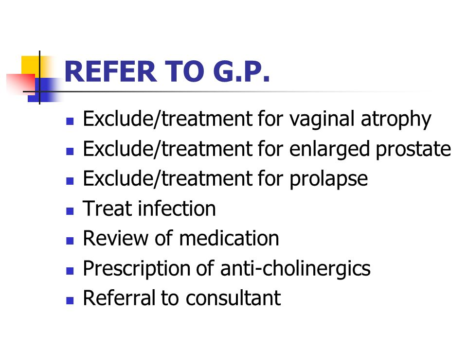 REFER TO G.P. Exclude/treatment for vaginal atrophy
