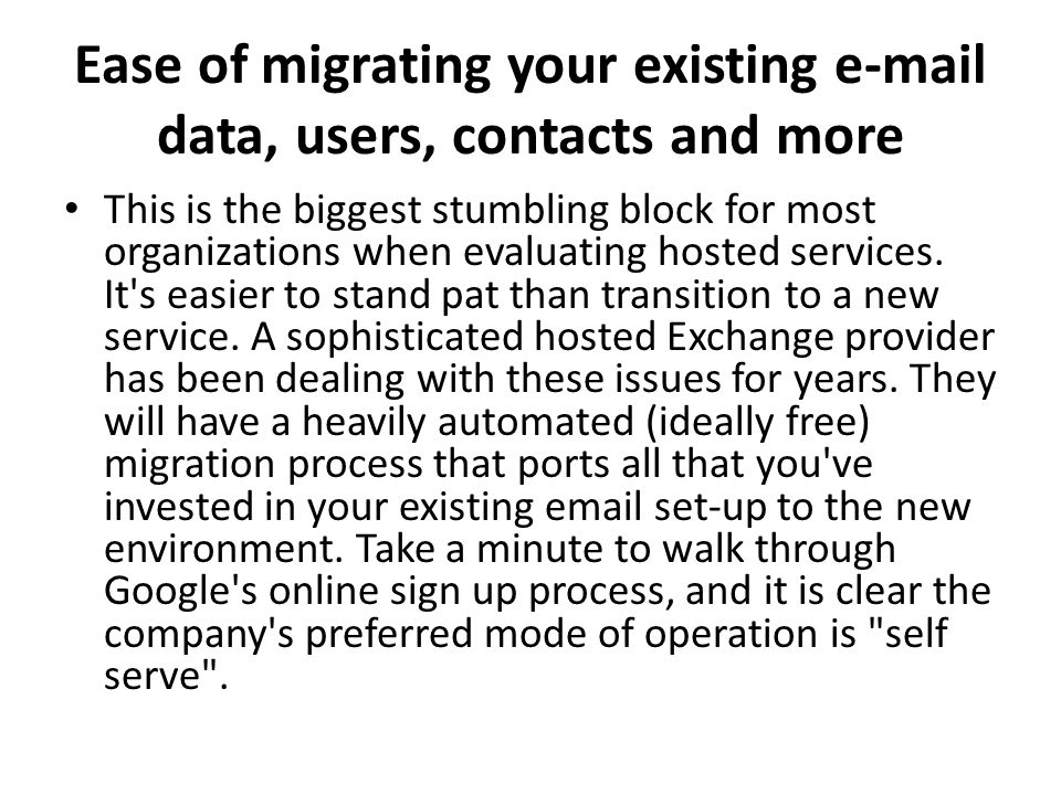 Ease of migrating your existing e-mail data, users, contacts and more