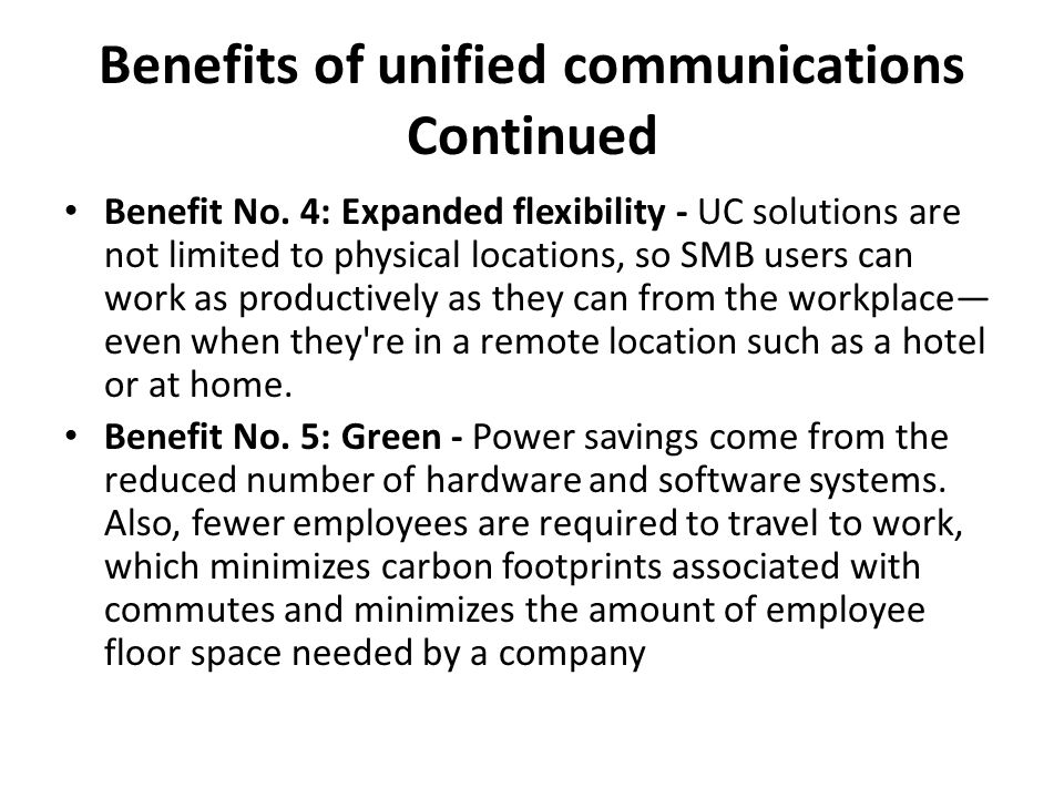 Benefits of unified communications Continued