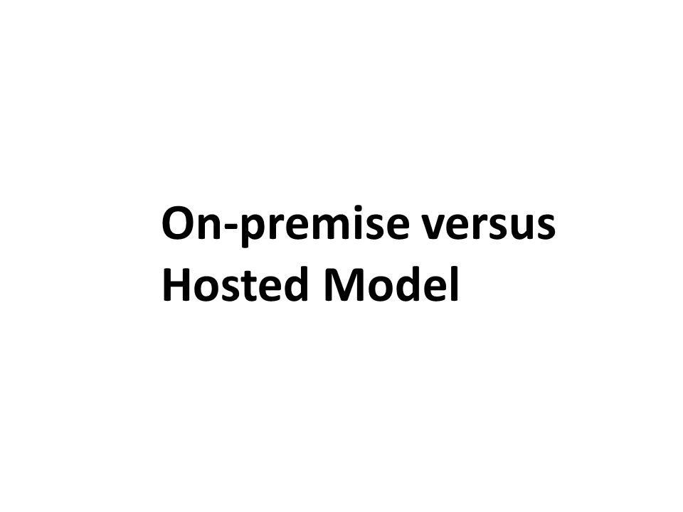 On-premise versus Hosted Model