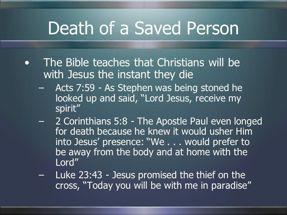 Death of a Saved PersonThe Bible teaches that Christians will be with Jesus the instant they die.