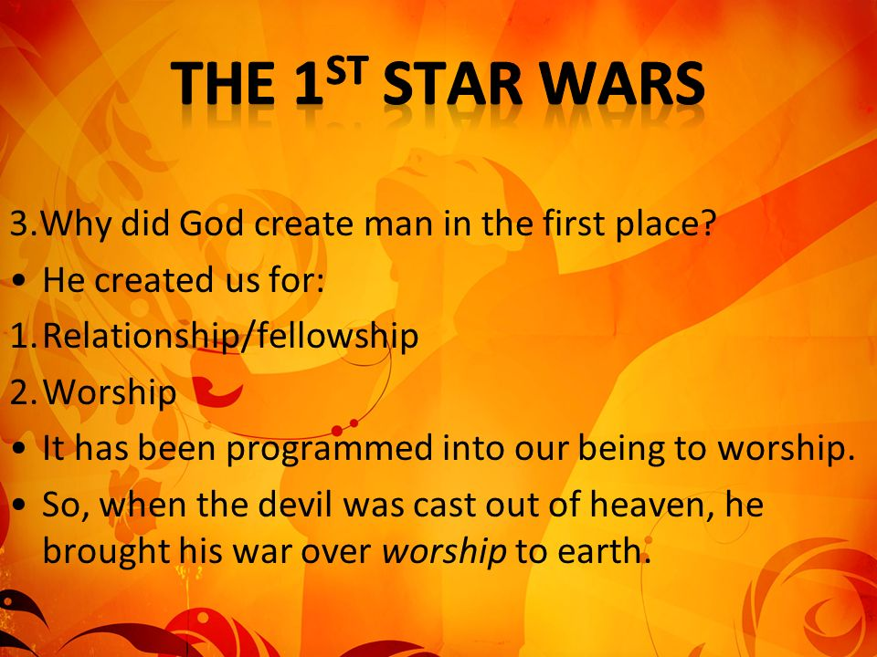 The 1st Star Wars 3.Why did God create man in the first place