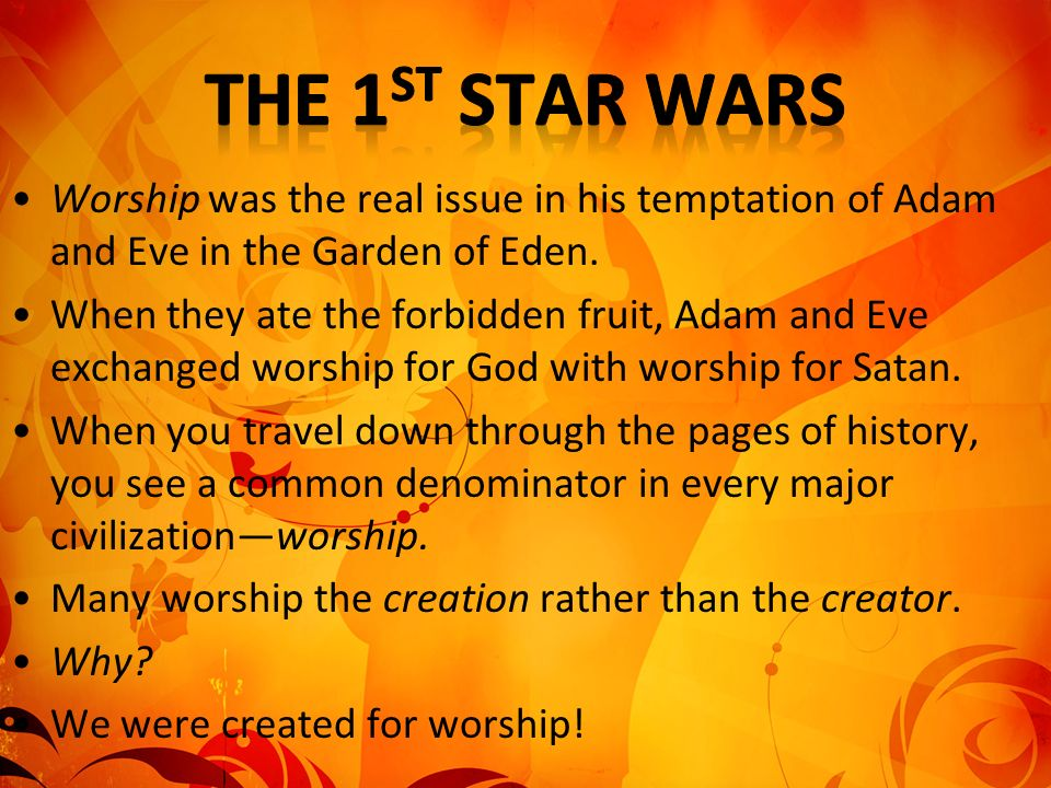 The 1st Star Wars Worship was the real issue in his temptation of Adam and Eve in the Garden of Eden.