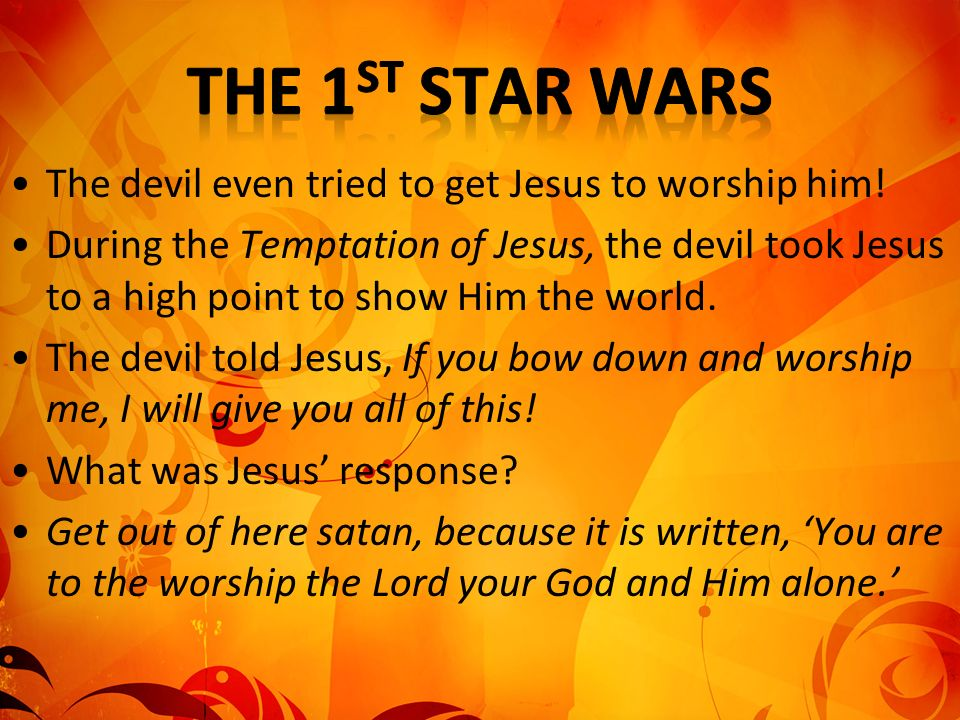 The 1st Star Wars The devil even tried to get Jesus to worship him!