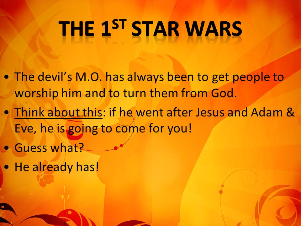 The 1st Star Wars The devil's M.O. has always been to get people to worship him and to turn them from God.