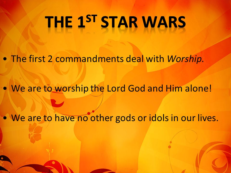 The 1st Star Wars The first 2 commandments deal with Worship.
