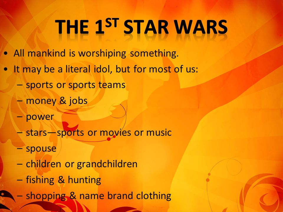 The 1st Star Wars All mankind is worshiping something.