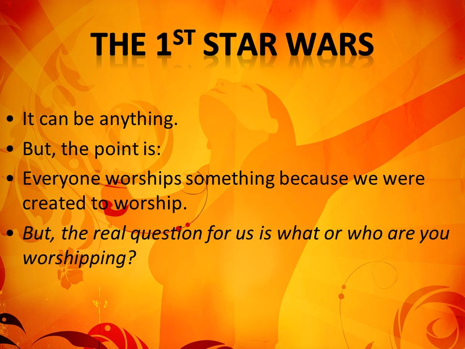 The 1st Star Wars It can be anything. But, the point is: