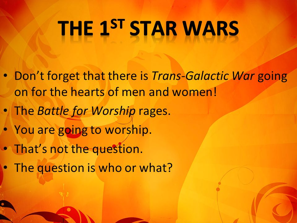The 1st Star Wars Don't forget that there is Trans-Galactic War going on for the hearts of men and women!