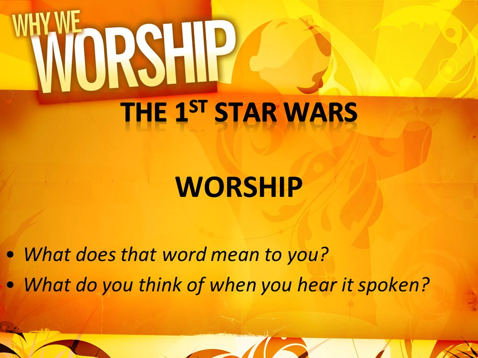 WORSHIP The 1st Star Wars What does that word mean to you
