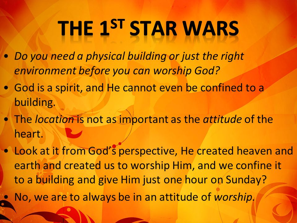 The 1st Star Wars Do you need a physical building or just the right environment before you can worship God
