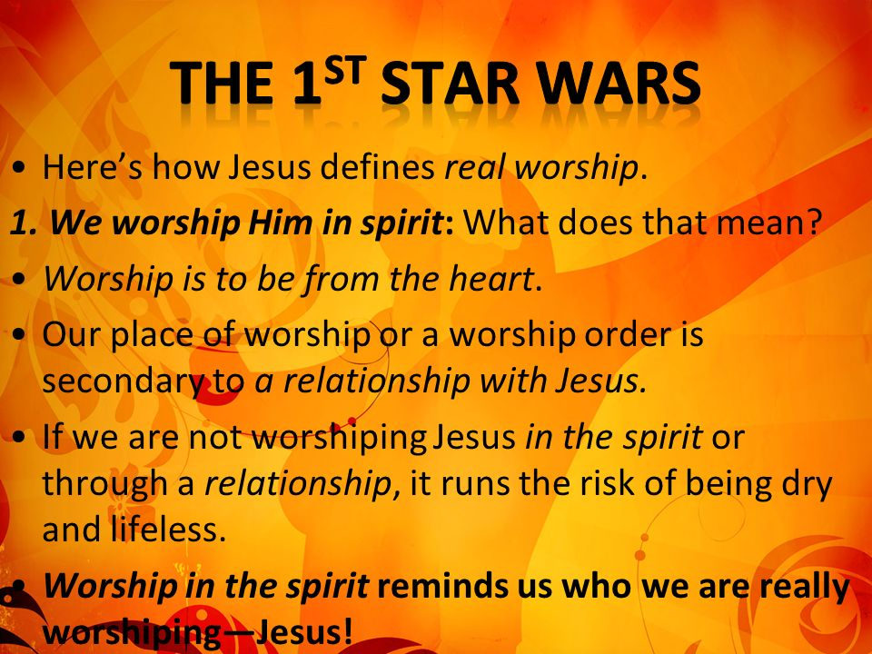 The 1st Star Wars Here's how Jesus defines real worship.