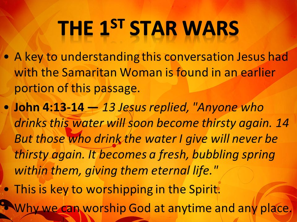 The 1st Star Wars A key to understanding this conversation Jesus had with the Samaritan Woman is found in an earlier portion of this passage.