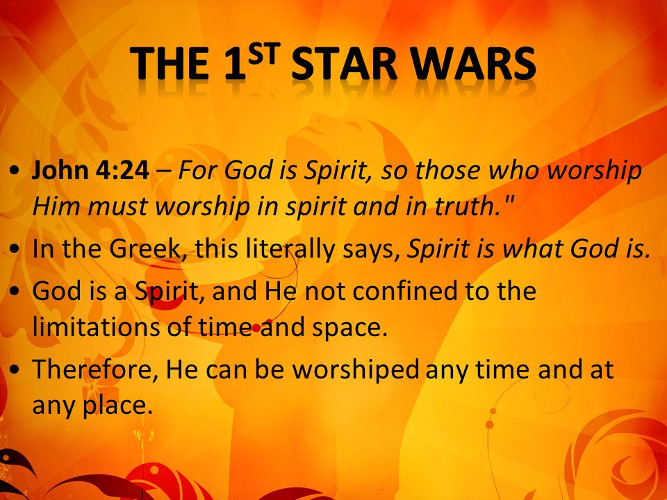 The 1st Star Wars John 4:24 – For God is Spirit, so those who worship Him must worship in spirit and in truth.