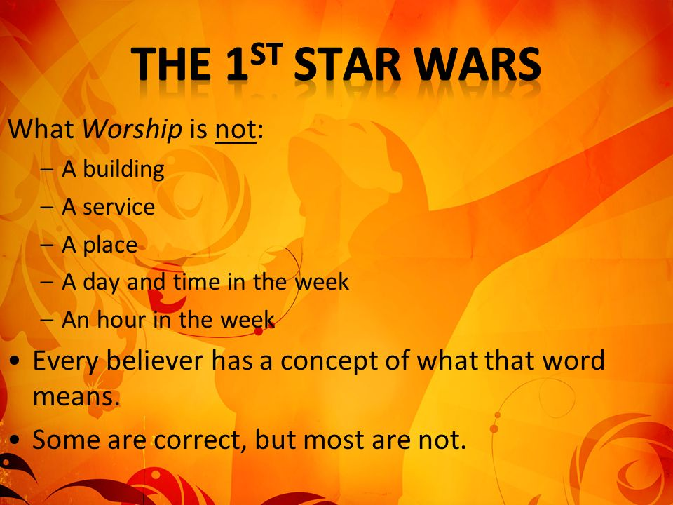 The 1st Star Wars What Worship is not: