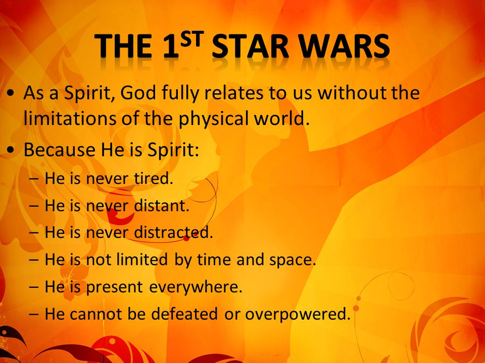 The 1st Star Wars As a Spirit, God fully relates to us without the limitations of the physical world.