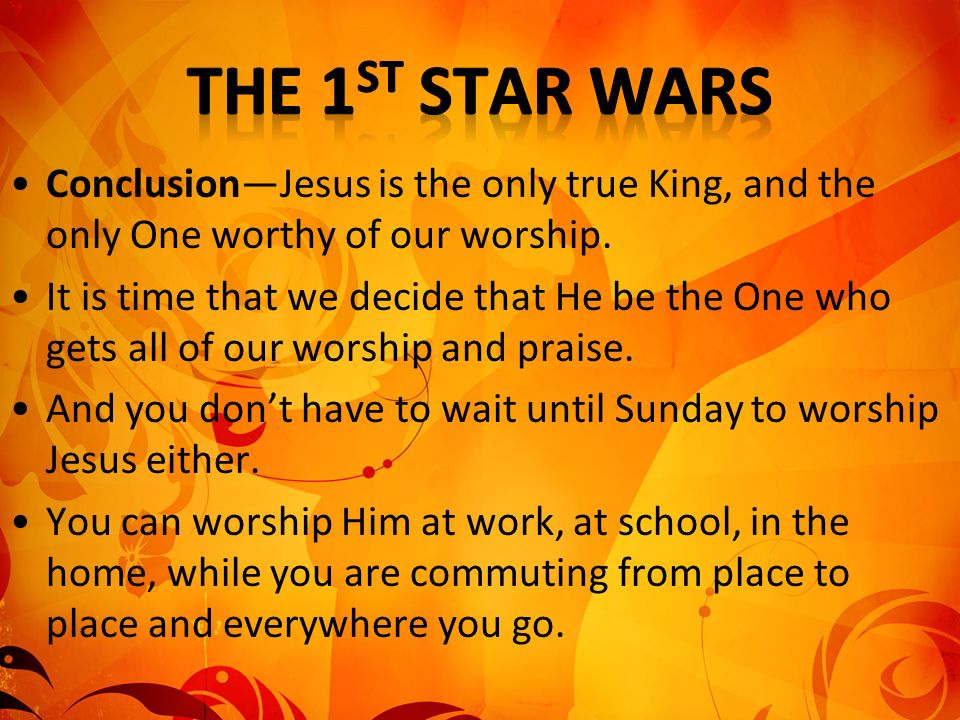 The 1st Star Wars Conclusion—Jesus is the only true King, and the only One worthy of our worship.