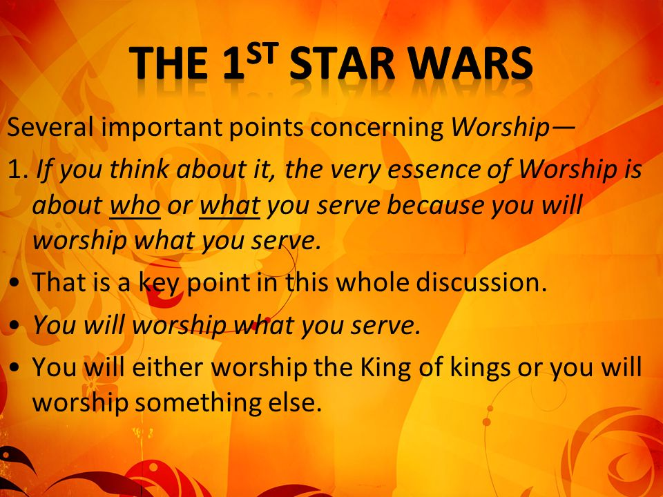 The 1st Star Wars Several important points concerning Worship—