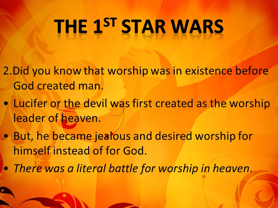 The 1st Star Wars 2.Did you know that worship was in existence before God created man.