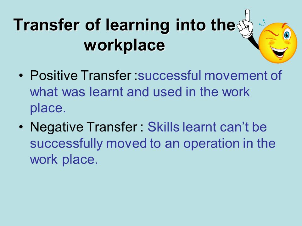 Transfer of learning into the workplace