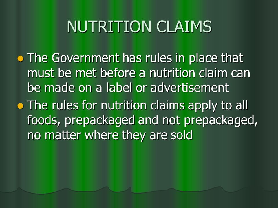 NUTRITION CLAIMS The Government has rules in place that must be met before a nutrition claim can be made on a label or advertisement.