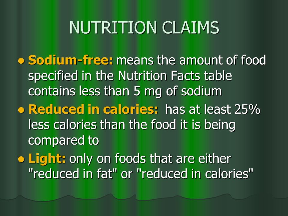 NUTRITION CLAIMS Sodium-free: means the amount of food specified in the Nutrition Facts table contains less than 5 mg of sodium.