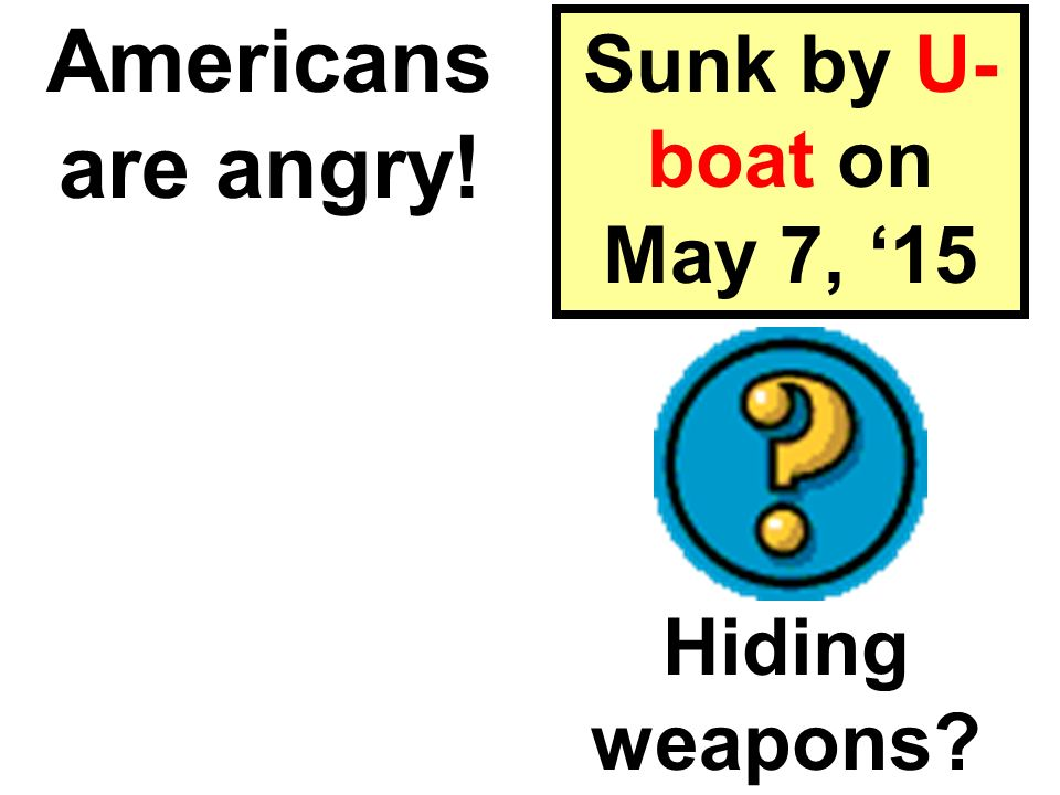 Americans are angry! Sunk by U-boat on May 7, '15 Hiding weapons