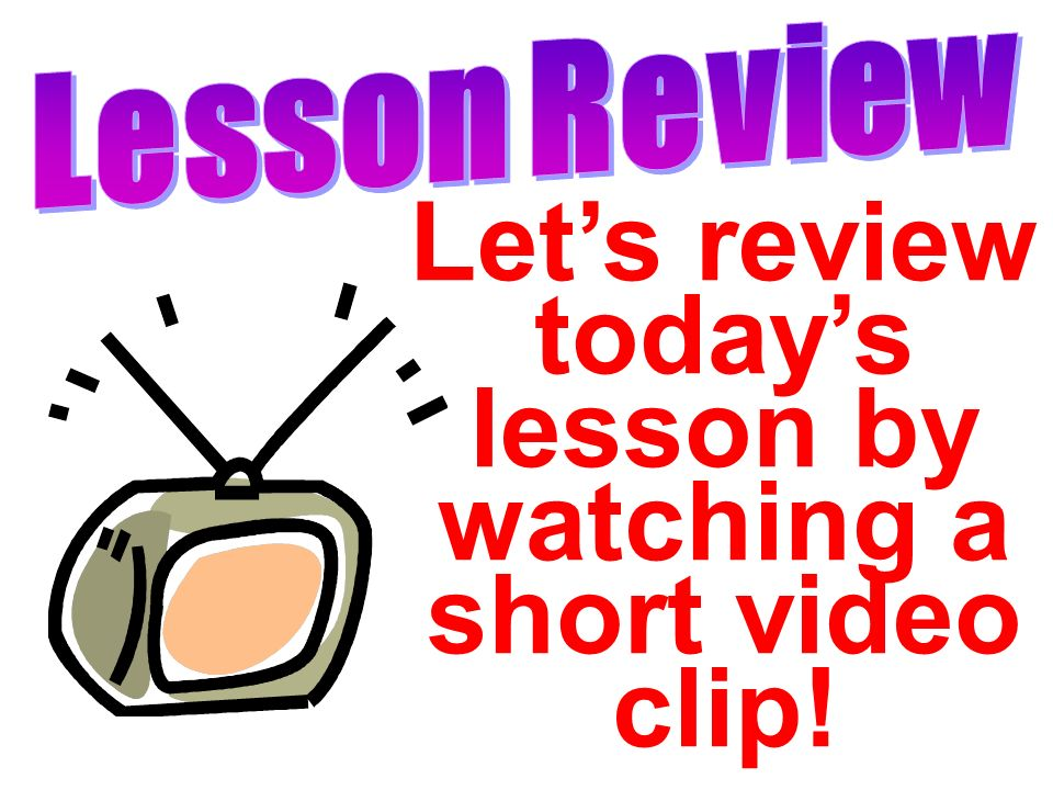 Let's review today's lesson by watching a short video clip!