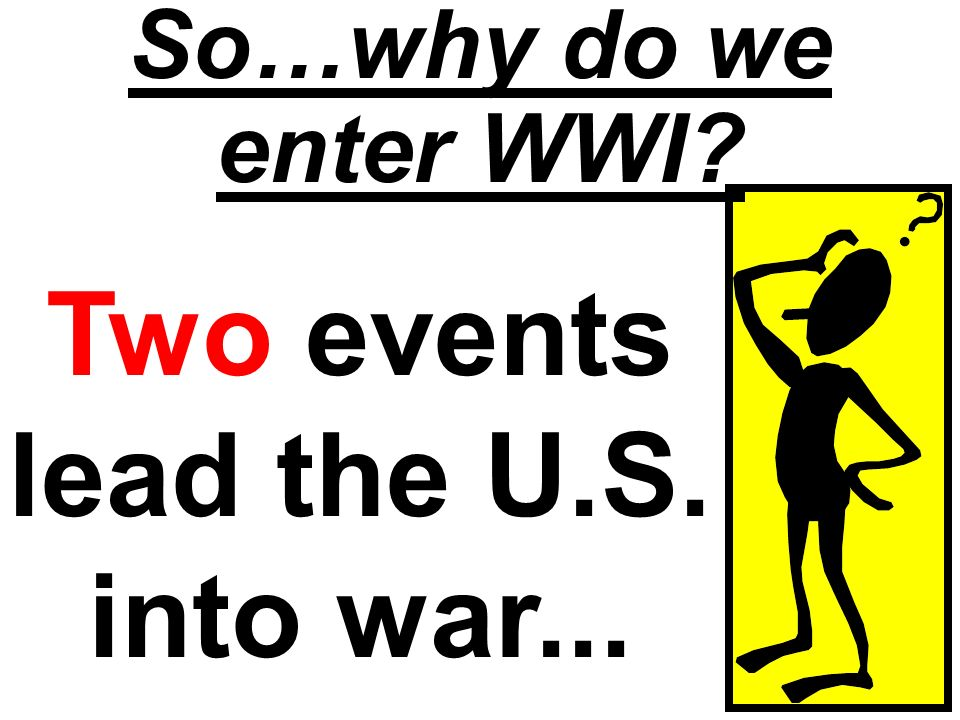 Two events lead the U.S. into war...