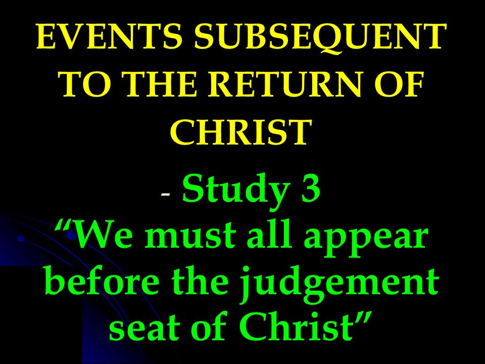 Study 3 We must all appear before the judgement seat of Christ