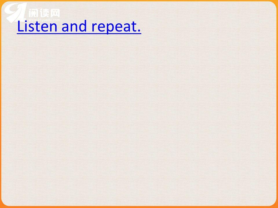 Listen and repeat. 本资料来自于资源最齐全的21世纪教育网www.21cnjy.com