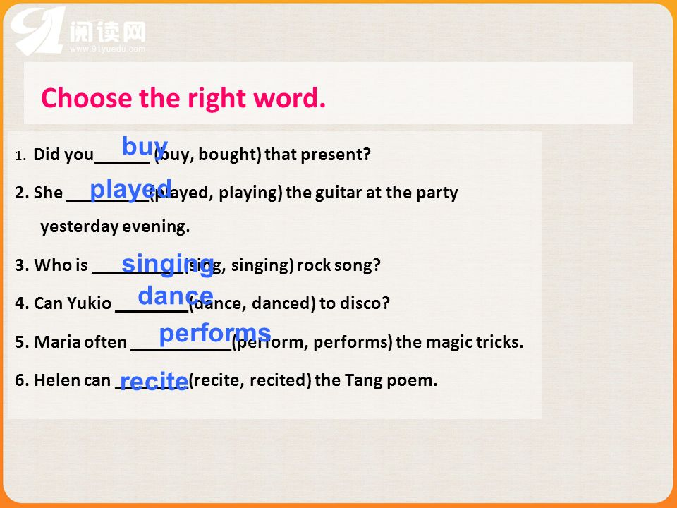 Choose the right word. buy played singing dance performs recite