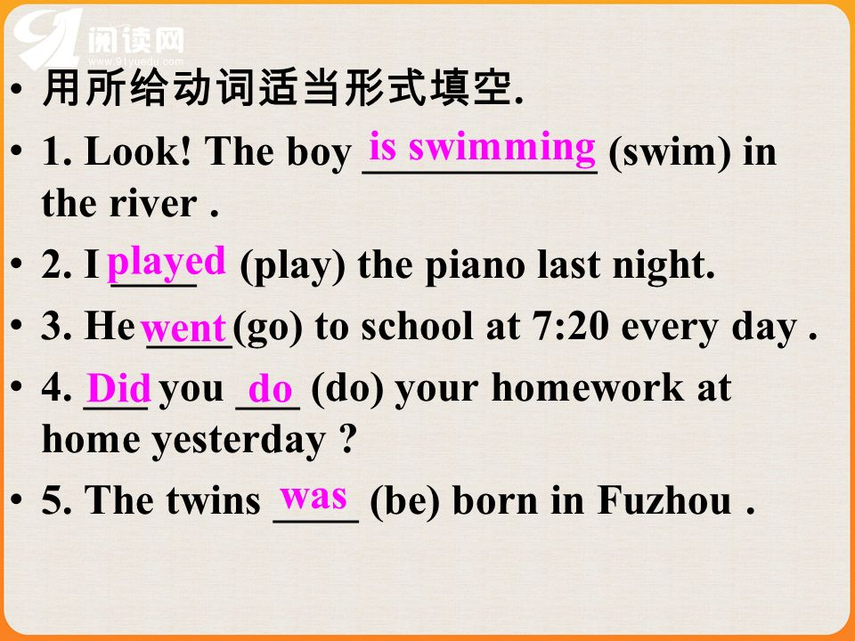 1. Look! The boy ___________ (swim) in the river .