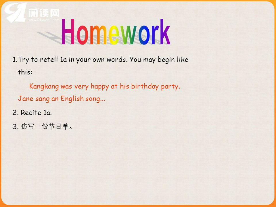Homework 1.Try to retell 1a in your own words. You may begin like this: Kangkang was very happy at his birthday party. Jane sang an English song...