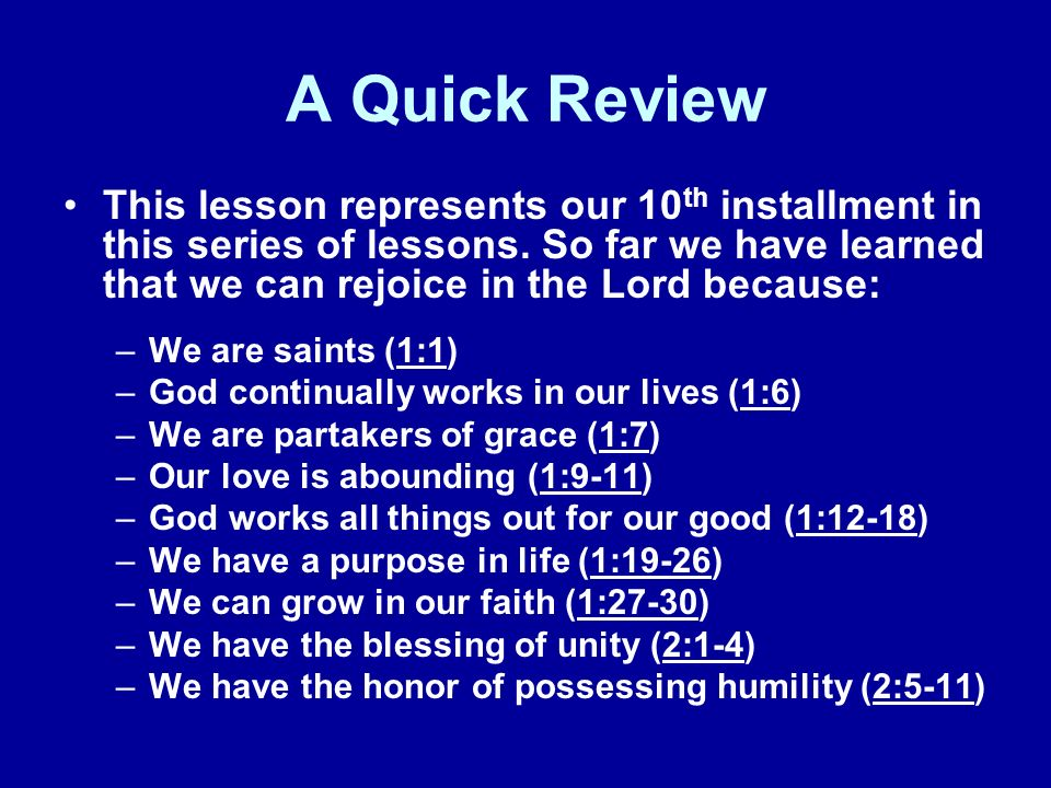 A Quick Review This lesson represents our 10th installment in this series of lessons. So far we have learned that we can rejoice in the Lord because: