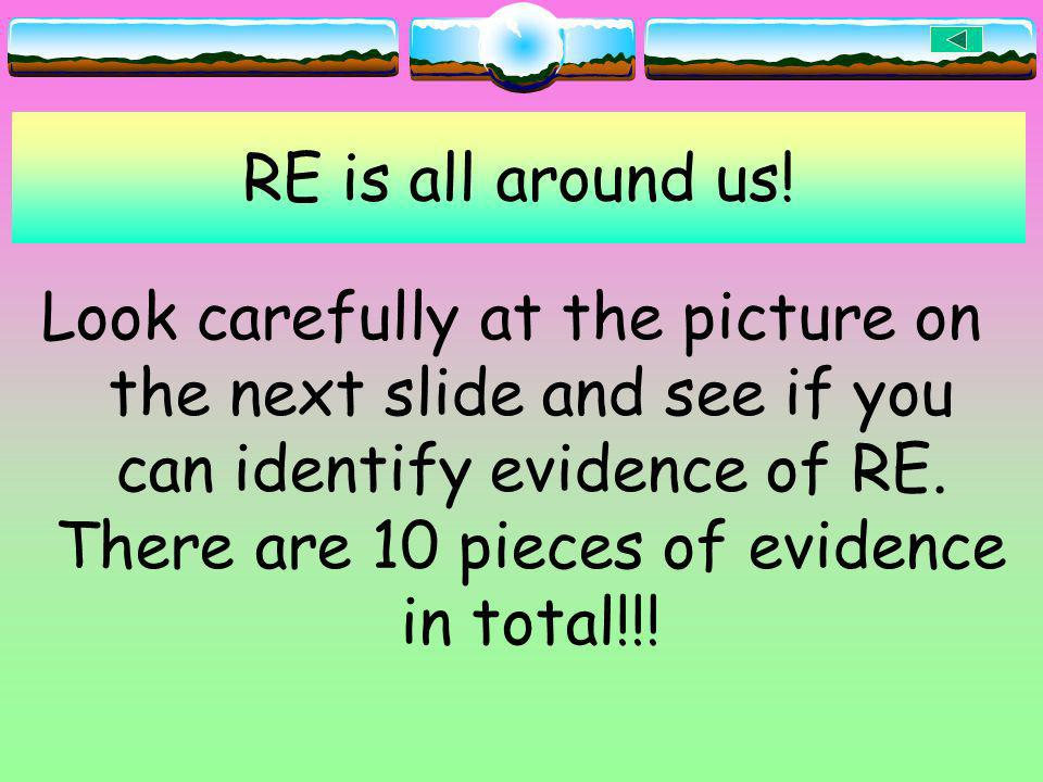 RE is all around us!