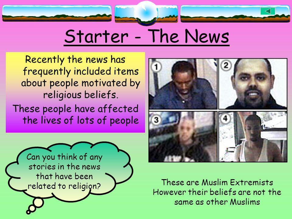 Starter - The News Recently the news has frequently included items about people motivated by religious beliefs.