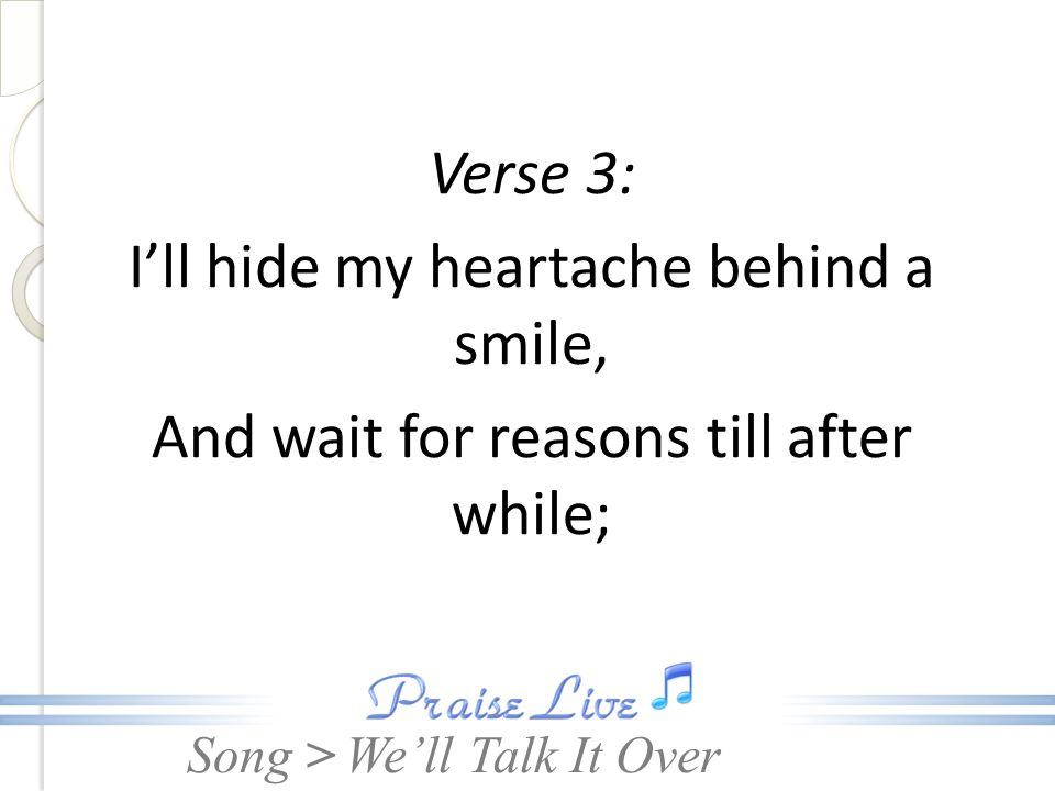 I'll hide my heartache behind a smile,