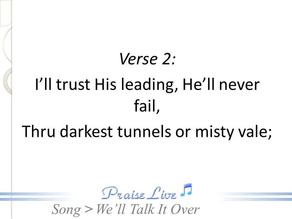 I'll trust His leading, He'll never fail,