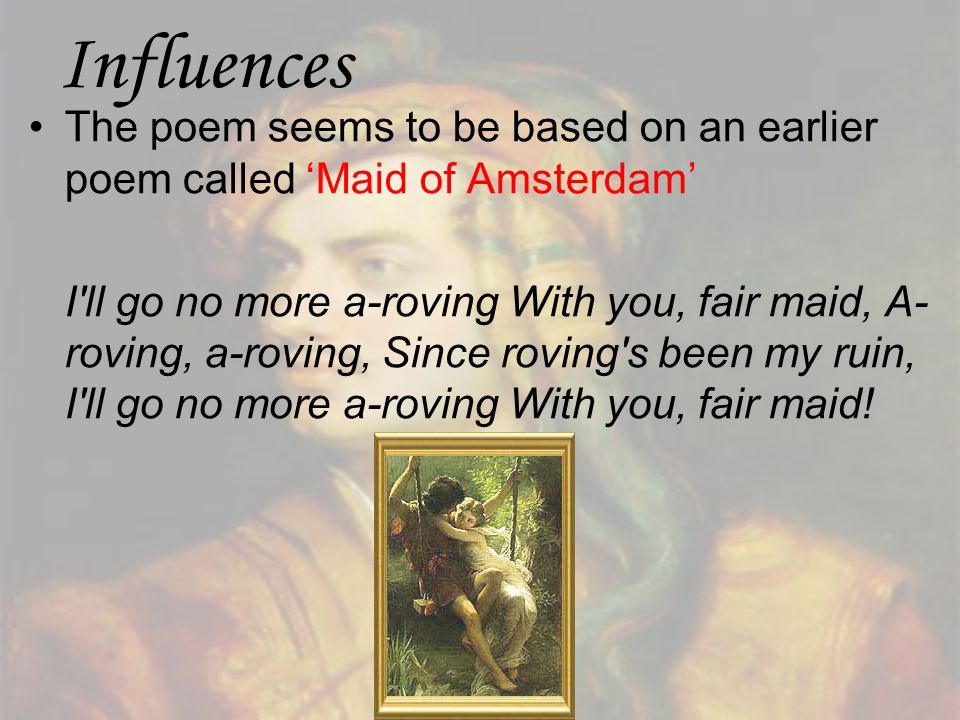 InfluencesThe poem seems to be based on an earlier poem called 'Maid of Amsterdam'