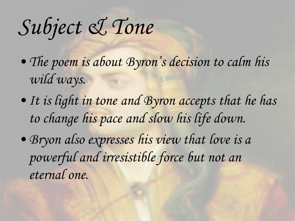 Subject & Tone The poem is about Byron's decision to calm his wild ways.